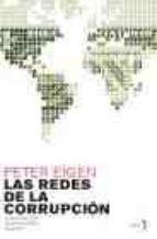 """""""LAS REDES DE LA CORRUPCIÓN. LA SOCIEDAD CIVIL CONTRA LOS ABUSOS DEL PODER"""".- PETER EIGEN.- FUNDADOR DE TRANSPARENCIA INTERNACIONAL.-"""